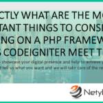 Exactly what are The Most Important Things to consider in Deciding on a PHP Framework? Does Codeigniter Meet Them?