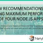 A few recommendations for Ensuring Maximum Performance of your Node.js Apps