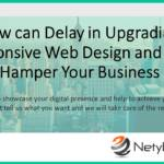 Just how can Delay in Upgrading to a Responsive Web Design and style Hamper Your Business