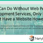 You Can Do Without Web Portal Development Services, Only If You Don't Have a Website However!